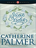 Catherine Palmer: Sweet Violet: English Ivy Series #3 (HeartQuest)