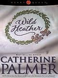 Catherine Palmer: Wild Heather: English Ivy Series #2 (HeartQuest)