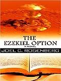 Joel C. Rosenberg: The Ezekiel Option (Political Thrillers Option #3)