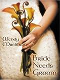 Markham, Wendy: Bride Needs Groom