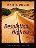 James R. Coggins: Desolation Highway (John Smyth Mysteries, No. 2)