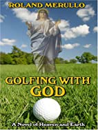 Golfing With God by Roland Merullo