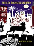 Murphy, Shirley Rousseau: Cat Breaking Free: A Joe Grey Mystery