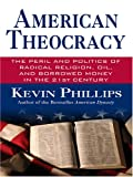 Phillips, Kevin P.: American Theocracy: The Peril And Politics of Radical Religion, Oil And Borrowed Money in the 21st Century