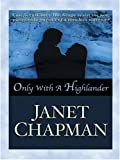 Janet Chapman: Only With a Highlander