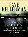 Kellerman, Faye: The Garden of Eden And Other Criminal Delights