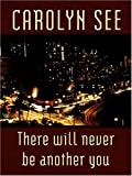 Carolyn See: There Will Never Be Another You