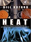 Buford, Bill: Heat: An Amateur&#39;s Adventures As Kitchen Slave, Line Cook, Pasta-Maker, And Apprentice to a Dante-Quoting Butcher in Tuscany