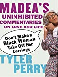 Perry, Tyler: Don't Make a Black Woman Take Off Her Earrings: Madea's Uninhibited Commentaries on Love and Life