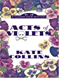 Collins, Kate: Acts of Violets (Flower Shop Mysteries, No. 5)