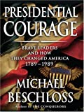 Beschloss, Michael R.: Presidential Courage: Brave Leaders and How They Changed America, 1789-1989 (Thorndike Nonfiction)