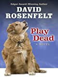 Rosenfelt, David: Play Dead (Thorndike Core)
