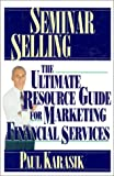Karasik, Paul: Seminar Selling: The Ultimate Resource Guide for Marketing Financial Services