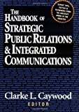 Caywood, Clarke L.: The Handbook of Strategic Public Relations & Integrated Communications