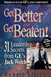 Slater, Robert: Get Better or Get Beaten!: 31 Leadership Secrets from Ge&#39;s Jack Welch
