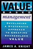 Knight, James A.: Value Based Management: Developing a Systematic Approach to Creating Shareholder Value