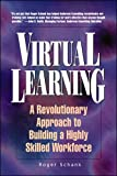 Schank, Roger C.: Virtual Learning: A Revolutionary Approach to Building a Highly Skilled Workforce