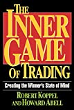 Koppel, Robert: The Inner Game of Trading: Creating the Winner&#39;s State of Mind