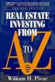Pivar, William H.: Real Estate Investing from A to Z: The Most Comprehensive, Practical, and Readable Guide to Investing Profitably in Real Estate