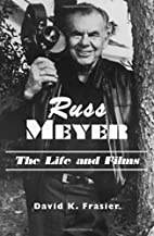 Russ Meyer-The Life and Films: A Biography…