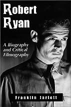 Robert Ryan: A Biography and Critical…
