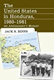 Jack R. Binns: The United States in Honduras, 1980-1981: An Ambassador's Memoir