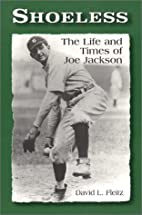 Shoeless: The Life and Times of Joe Jackson…