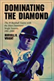 Wright, Russell O.: Dominating the Diamond: The 19 Baseball Teams With the Most Dominant Single Seasons, 1901-2000