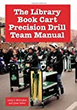 McCracken, Linda D.: The Library Book Cart Precision Drill Team Manual