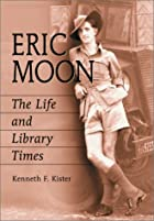 Eric Moon: The Life and Library Times by…