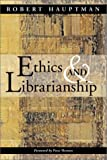 Hauptman, Robert: Ethics and Librarianship