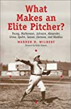 Wilbert, Warren N.: What Makes an Elite Pitcher?: Young, Mathewson, Johnson, Alexander, Grove, Spahn, Seaver, Clemens, and Maddux