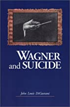 Wagner and Suicide by John Louis Digaetani