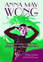Anna May Wong: A Complete Guide to Her Film,…