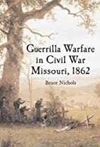 Guerrilla Warfare in Civil War Missouri,…