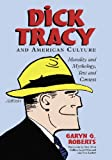 Roberts, Garyn G.: Dick Tracy and American Culture: Morality and Mythology, Text and Context