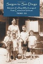 Saigon to San Diego: Memoir of a Boy Who…