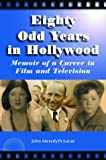 Lucas, John Meredyth: Eighty Odd Years in Hollywood: Memoir of a Career in Film and Television