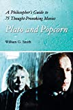 Smith, William G.: Plato and Popcorn: A Philosopher&#39;s Guide to 75 Thought-Provoking Movies