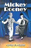 Marill, Alvin H.: Mickey Rooney: His Films, Television Appearances, Radio Work, Stage Shows, and Recordings