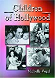 Vogel, Michelle: Children Of Hollywood: Accounts Of Growing Up As The Sons And Daughters Of Stars