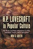 Smith, Don G.: H.p. Lovecraft in Popular Culture: The Works And Their Adaptations in Film, Television, Comics, Music And Games