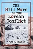 Paul M. Edwards: The Hill Wars Of The Korean Conflict: A Dictionary of Hills, Outposts, and Other Sites of Military Action