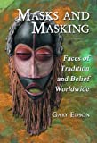 Edson, Gary: Masks And Masking: Faces Of Tradition And Belief Worldwide