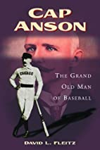 Cap Anson: The Grand Old Man of Baseball by…