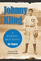 Johnny Kling: A Baseball Biography by Gil…