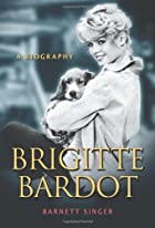 Brigitte Bardot: A Biography by Barnett…
