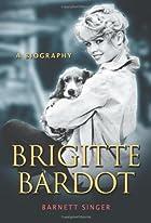 Brigitte Bardot: A Biography by Barnett…