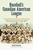 Pietrusza, David: Baseball's Canadian-american League: A History of Its Inception, Franchises, Participants, Locales, Statistics, Demise And Legacy, 1936v1951