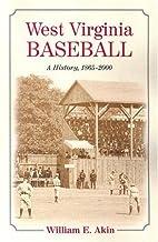 West Virginia Baseball: A History, 1865-2000…